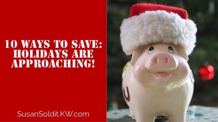 10 Ways to Save: Holidays areApproaching!